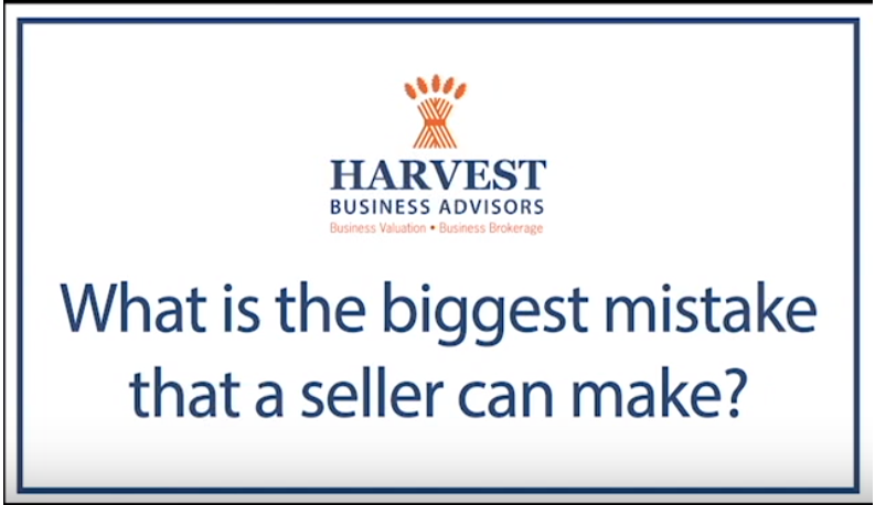 The Biggest Mistakes Sellers Make When Selling Their Business (video)