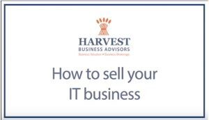 Harvest Business Advisors - video -How To Sell Your IT Business