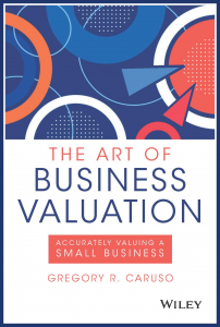 The Art of Business Valuation by Greg Caruso